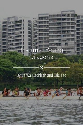 Training Young Dragons By Salwa Nadhirah and Eric Teo