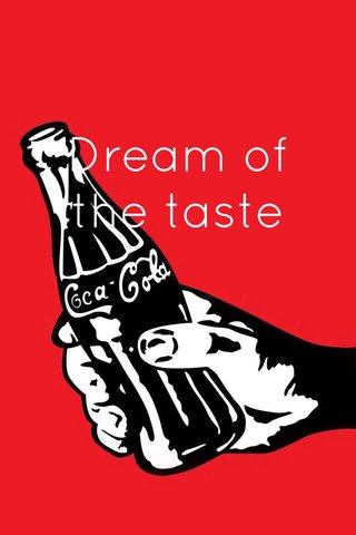 Dream of the taste