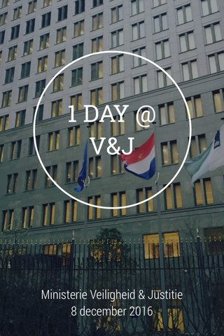 1 DAY @ V&J Ministerie Veiligheid & Justitie 8 december 2016
