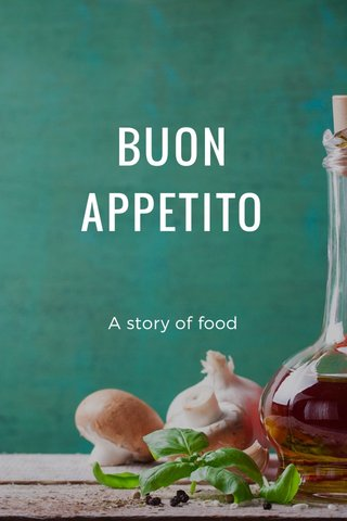 BUON APPETITO A story of food