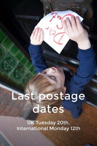 Last postage dates UK Tuesday 20th, International Monday 12th
