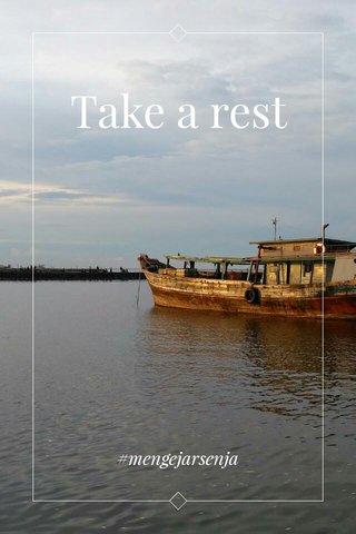 Take a rest #mengejarsenja