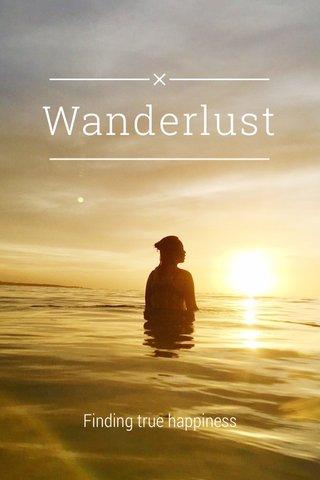 Wanderlust Finding true happiness