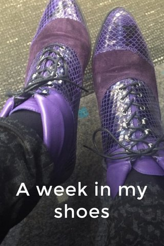 A week in my shoes