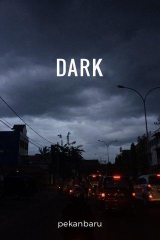 DARK pekanbaru