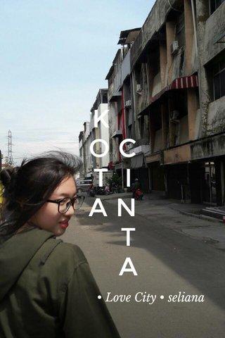 K O C T I A N T A • Love City • seliana •