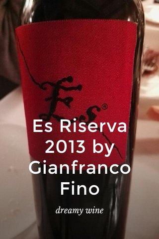 Es Riserva 2013 by Gianfranco Fino dreamy wine
