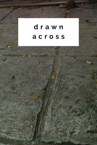 drawn across