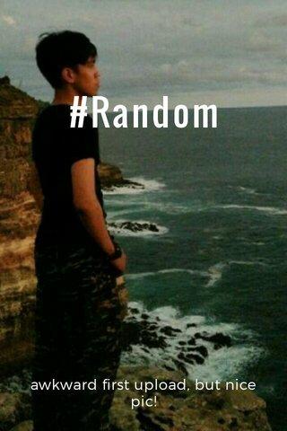 #Random awkward first upload, but nice pic!