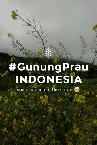 #GunungPrau INDONESIA some pic before the storm 😂