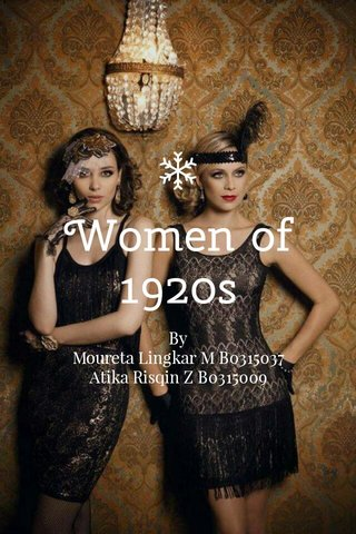 Women of 1920s By Moureta Lingkar M B0315037 Atika Risqin Z B0315009