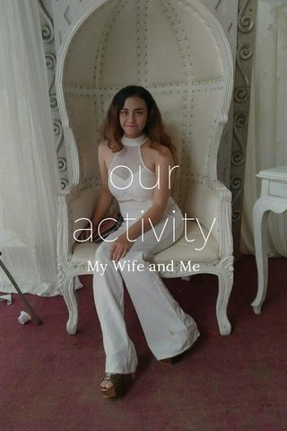 our activity My Wife and Me