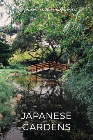 JAPANESE GARDENS #places#stellersouthafrica