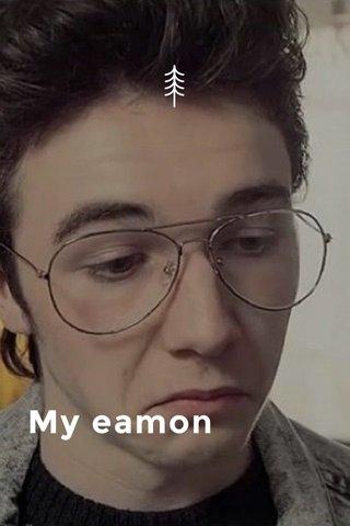 My eamon ❤️ My eamon