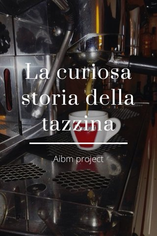 La curiosa storia della tazzina Aibm project