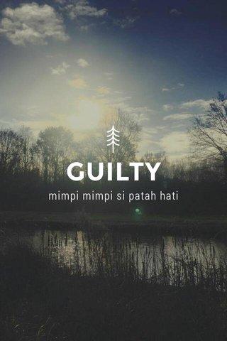 GUILTY mimpi mimpi si patah hati