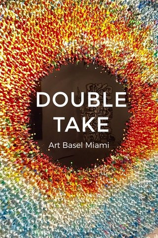 DOUBLE TAKE Art Basel Miami