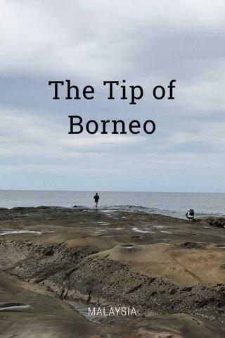 The Tip of Borneo MALAYSIA