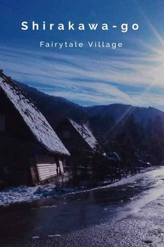 Shirakawa-go Fairytale Village