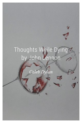 Thoughts While Dying by John Lennon Caleb Dylan