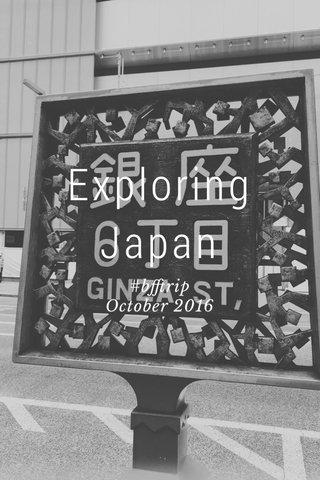 Exploring Japan #bfftrip October 2016