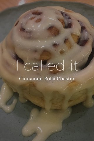 I called it Cinnamon Rolla Coaster