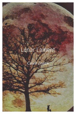 Lunar Lament Caleb Dylan