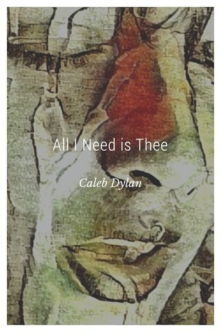 All I Need is Thee Caleb Dylan