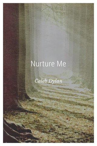 Nurture Me Caleb Dylan