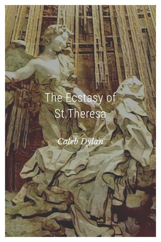 The Ecstasy of St.Theresa Caleb Dylan