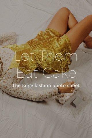 Let Them Eat Cake The Edge fashion photo shoot