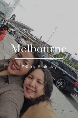 Melbourne #Bfftrip #coldplay