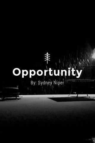 Opportunity By: Sydney Niper