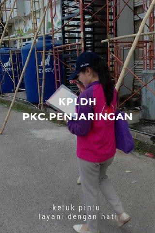 KPLDH PKC.PENJARINGAN ketuk pintu layani dengan hati