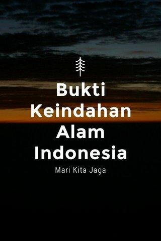 Bukti Keindahan Alam Indonesia Mari Kita Jaga