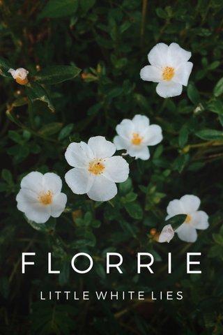 FLORRIE LITTLE WHITE LIES