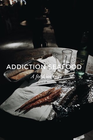 ADDICTION SEAFOOD A food journey