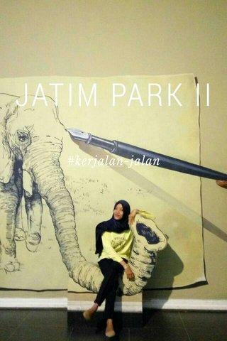 JATIM PARK II #kerjalan-jalan