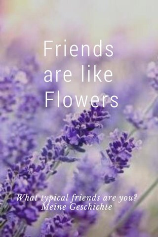 Friends are like Flowers What typical friends are you? Meine Geschichte