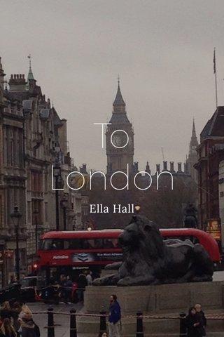 To London Ella Hall
