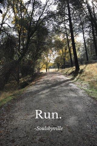 Run. -Soulsbyville