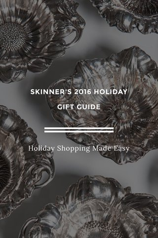 SKINNER'S 2016 HOLIDAY GIFT GUIDE Holiday Shopping Made Easy