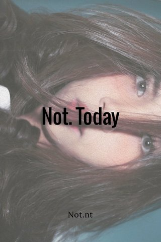 Not. Today Not.nt