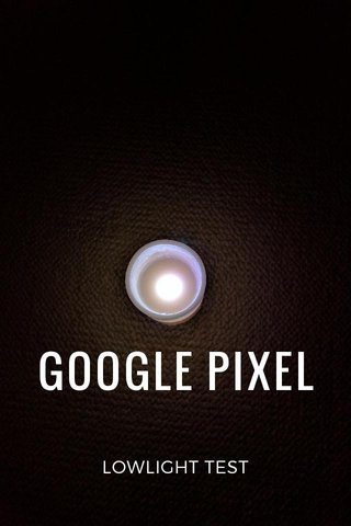 GOOGLE PIXEL LOWLIGHT TEST