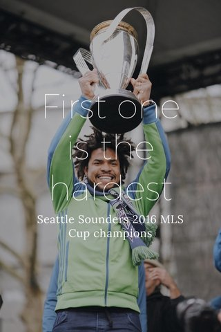 First one is the hardest Seattle Sounders 2016 MLS Cup champions