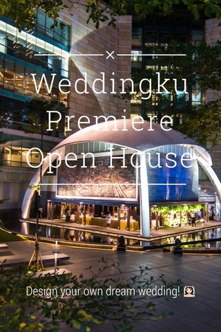 Weddingku Premiere Open House Design your own dream wedding! 👰🏻