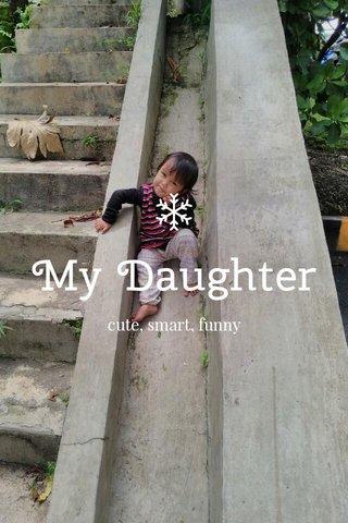 My Daughter cute, smart, funny