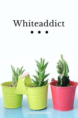 Whiteaddict -Indahvinda-