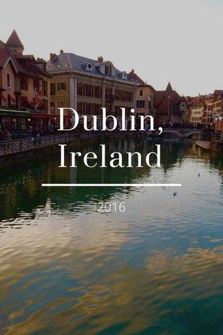 Dublin, Ireland 2016