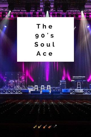 The 90's Soul Ace 🎺🎷🎸🎻🎤